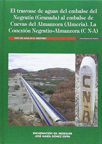 El Trasvase de Aguas del Embalse del Negratín (Granada) Al Embalse de Cuevas de Almanzora (Almería). la Conexión Negratín - Almanzora (C N-A) por GÓMEZ ESPÍN, JOSE MARIA