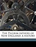 The Pilgrim Fathers of New England, W. Carlos 1841-1917 Martyn, 1171709994