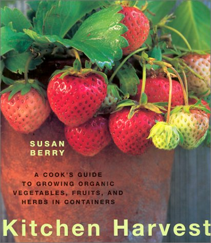 Kitchen Harvest: A Cook's Guide to Growing Organic Fruits, Vegetables, and Herbs