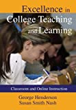 Excellence in College Teaching and Learning : Classroom and Online Instruction, Henderson, George and Nash, Susan Smith, 0398077517