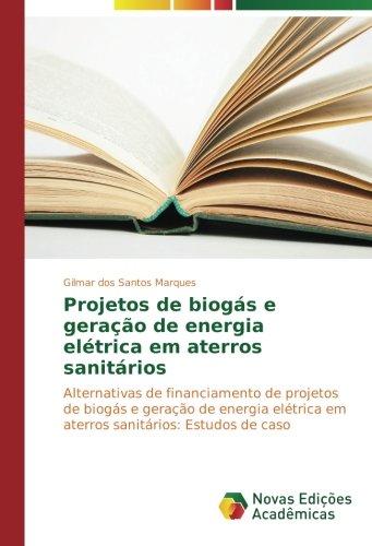 Projetos de biogás e geração de energia elétrica em aterros sanitários: Alternativas de financiamento de projetos de biogás e geração de energia ... Estudos de caso (Portuguese Edition) pdf