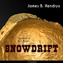 Snowdrift Audiobook by James B. Hendryx Narrated by Jack Brown