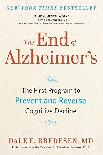 The End Of Alzheimers  The First Program To Prevent And Reverse Cognitive Decline