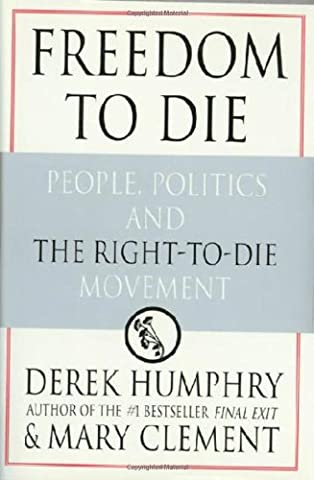 Freedom to Die: People, Politics, and the Right-to-Die Movement (Vigilant Citizen Book)
