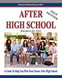 After High School - 2019 Edition: A Guide To Help You Plan Your Future After High School