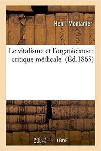 Le vitalisme et l'organicisme : critique médicale pdf, epub ebook