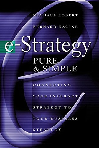 Download e-Strategy, Pure & Simple: Connecting Your Internet Strategy to Your Business Strategy Pdf