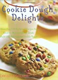 Cookie Dough Delights: More Than 150 Foolproof Recipes for Cookies, Bars and Other Treats Made with Refrigerated Cookie Dough
