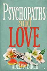 Psychopaths and Love: Psychopaths aren't capable of love. Find out what happens when they target someone who is. (Volume 1)