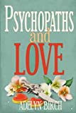 Psychopaths and Love: Psychopaths aren't capable of love. Find out what happens when they target someone who is.