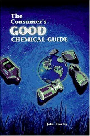 The Consumer's Good Chemical Guide: A Jargon-Free Guide to the Chemical of Everyday Life (Scientific American Library Series) New Edition by Emsley, John published by Oxford University Press (1998)