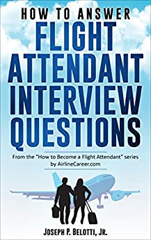 How to Answer Flight Attendant Interview Questions: 2017 Edition by [Belotti, Joseph]