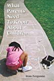 What Parents Need to Know About Children, Stan Ferguson, 1450568912