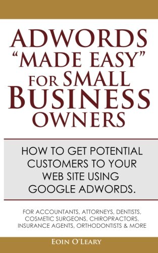 "Adwords ""Made Easy"" For Small Business Owners: What Google Adwords are & how to use them to make more profit in your business."