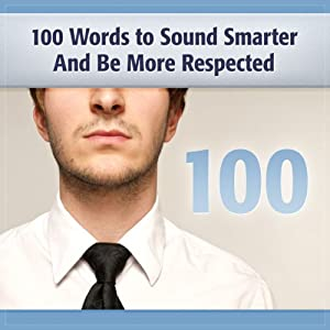 100 Words to Sound Smarter and Be More Respected Audiobook