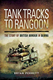 Tank Tracks to Rangoon: The Story of British Armour in Burma