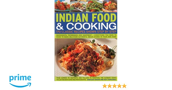 Indian food cooking 170 classic recipes shown step by step indian food cooking 170 classic recipes shown step by step ingredients techniques and equipment everything you need to know to make delicious forumfinder Image collections