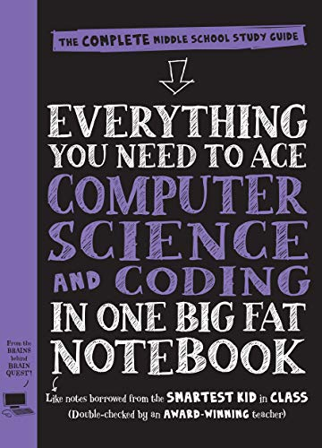 Everything You Need to Ace Computer Science and Coding in One Big Fat Notebook: The Complete Middle School Study Guide (Big Fat Notebooks) from Workman Publishing Company