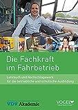 Die Fachkraft im Fahrbetrieb: Lehrbuch und Nachschlagewerk für die betriebliche und schulische Ausbildung