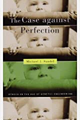 The Case against Perfection: Ethics in the Age of Genetic Engineering by Michael J. Sandel(2009-09-30) Unknown Binding