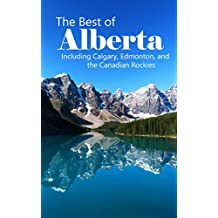 The Best of Alberta: Including Calgary, Edmonton, and the Canadian Rockies