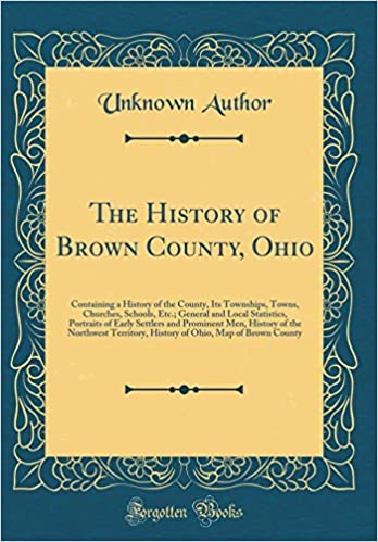 The History Of Brown County Ohio Containing A History Of The