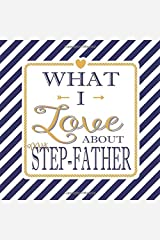 What I Love About My Step-Father: Fill In The Blank Love Books - Personalized Keepsake Notebook - Prompted Guide Memory Journal Nautical Blue Stripes (Awesome Dads) Paperback