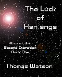 The Luck of Han'anga (War of the Second Iteration, Book One)