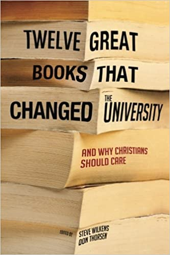 Book Twelve Great Books that Changed the University: And Why Christians Should Care (2014-05-08)