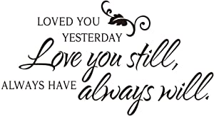 Loved You Yesterday Love You Still Always Have Always Will Vinyl Wall Decal Art Letters Bedroom Decor Lettering Quotes Wall Sayings