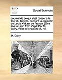 Journal de Ce Qui S'Est Passe' a la Tour du Temple, Pendant la Captivite' de Louis Xvi, Roi de France [One Line in Latin from Virgil] Par M Clery, V, M. Cléry, 1170854265