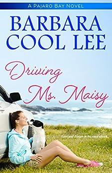 Driving Ms. Maisy (A Pajaro Bay Novel) by [Lee, Barbara Cool]