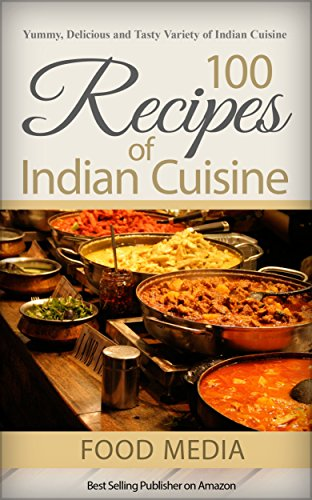 100 Recipes of Indian Cuisine by Food Media