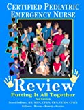 CPEN - Certified Pediatric Emergency Nurse Review: Putting It All Together 2nd Edition