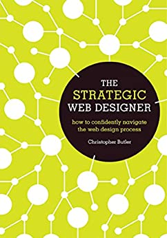The Strategic Web Designer: How to Confidently Navigate the Web Design Process by [Butler, Christopher]