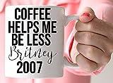 Coffee Helps Me Be Less Britney 2007 - Funny Mug - 15oz Ceramic Mug