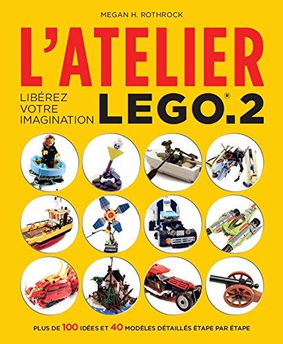 Amazon Fr L Atelier Lego 2 Liberez Votre Imagination