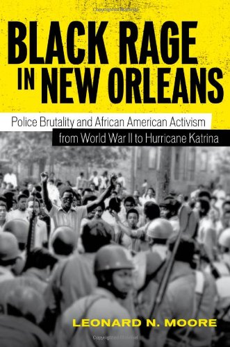 Search : Black Rage in New Orleans: Police Brutality and African American Activism from World War II to Hurricane Katrina