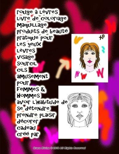 rouge à lèvres livre de coloriage maquillage produits de beauté pratique pour les yeux lèvres visage sourcil cils amusement pour femmes & Hommes avoir ... cadeau créé par Grace Divine (French Edition)