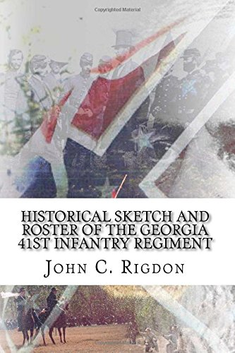 Historical Sketch and Roster Of The Georgia 41st Infantry Regiment (Georgia Regimental History Series) (Volume 72) ebook