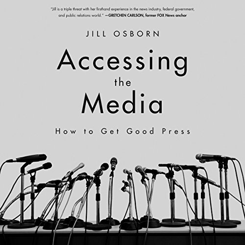 Accessing the Media: How to Get Good Press