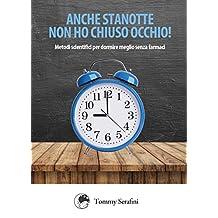 Anche stanotte non ho chiuso occhio!: Metodi scientifici per dormire meglio senza farmaci (Italian Edition)