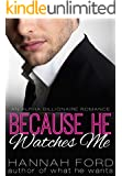 Because He Watches Me (Because He Owns Me, Book Nine) (An Alpha Billionaire Romance)