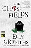 The Ghost Fields (Ruth Galloway Mysteries)