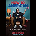How to American: An Immigrant's Guide to Disappointing Your Parents | Jimmy O. Yang,Mike Judge - foreword