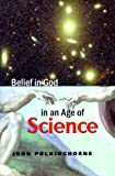 Belief in God in an Age of Science, John C. Polkinghorne, 0300080034