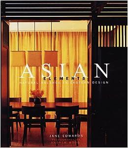 Asian Elements Natural Balance in Eastern Design Jane Edwards
