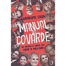 Manual do covarde: Do Palácio à cadeia sem tirar a máscara