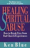 Healing Spiritual Abuse, Ken Blue, 0830816607