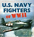 U. S. Navy Fighters of World War II, Lawson, Bob and Tillman, Barett, 0760305595